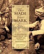 They Made Their Mark: An Illustrated History of the Society of Woman Geographers - Eppinga, Jane