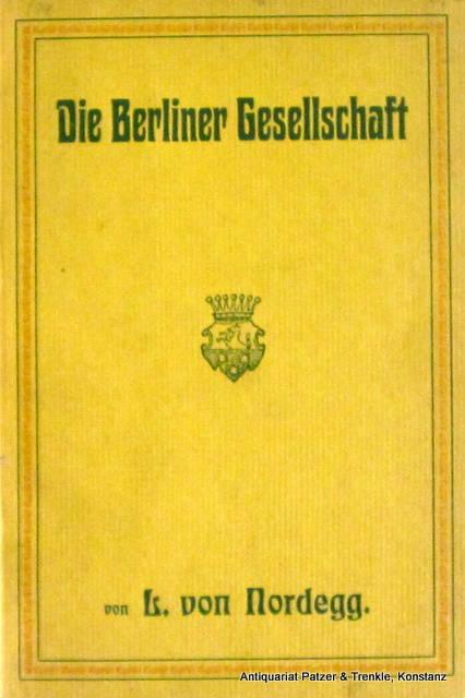 Die Berliner Gesellschaft - Berlin - Nordegg, L. von (d.i. Adolf von Wilke)