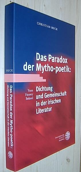 Das Paradox der Mytho-poetik. Dichtung und Gemeinschaft in der irischen Literatur - Yeats, Heaney, Boland., (= Anglistische Forschungen, Band 331).
