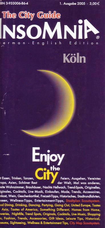 Insomnia; The City Guide; Köln; German - English - Edition; Enjoy the City; 1. Ausgabe 2005 - Deiniger, Gerry; Chefredaktion