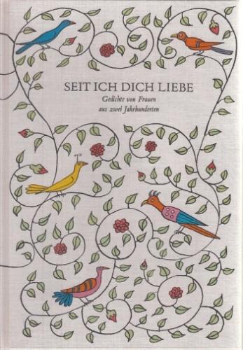 Seit ich dich liebe. Gedichte von Frauen aus zwei Jahrhunderten. 1. Auflage.