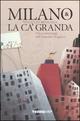 Milano & la Ca' Granda. Vita e personaggi dell'Ospedale Maggiore
