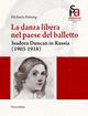 La danza libera nel paese del balletto. Isadora Duncan in Russia (1903-1918)