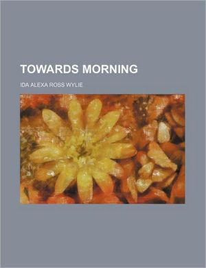 Towards Morning - Ida Alexa Ross Wylie