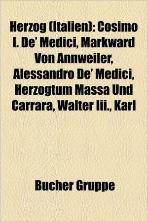 Herzog (Italien): Gro Herzog (Toskana), Herzog (Aosta), Herzog (Apulien), Herzog (Benevent), Herzog (Bronte), Herzog (Castro), Herzog (F