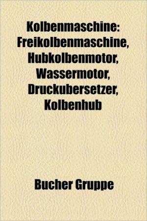 Kolbenmaschine: Kolbenpumpe, Verbrennungsmotor, Dampfmaschine, Wankelmotor, Dieselmotor, Ottomotor, Viertaktmotor, Zweitaktmotor