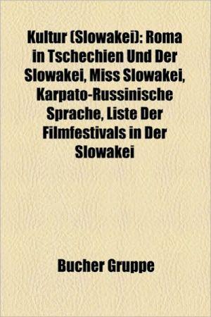 Kultur (Slowakei): Homosexualit T in Der Slowakei, Kulturdenkmal (Slowakei), Museum in Der Slowakei, Slowakische K Che, Slowakische Musik - Bucher Gruppe (Editor)