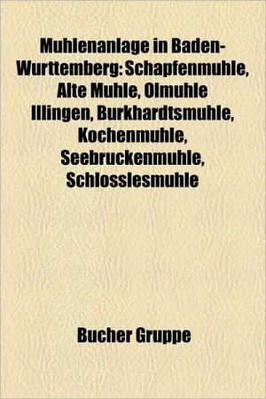 M Hlenanlage in Baden-W Rttemberg: Wasserm Hle in Baden-W Rttemberg, M Hlenstra E Oberschwaben, F Nfm Hlental, Glemsm Hlen, Fessler M Hle - Bucher Gruppe (Editor)
