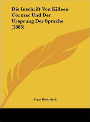 Die Inschrift Von Killeen Cormac Und Der Ursprung Der Sprache (1886) - Ernst Rethwisch