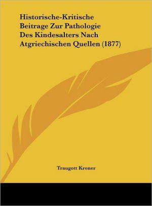 Historische-Kritische Beitrage Zur Pathologie Des Kindesalters Nach Atgriechischen Quellen (1877) - Traugott Kroner