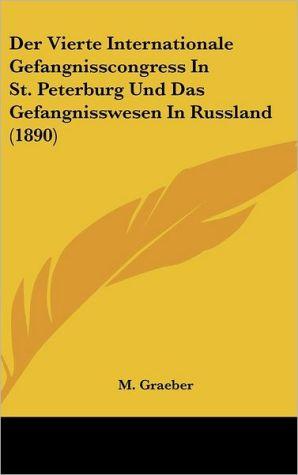 Der Vierte Internationale Gefangnisscongress In St. Peterburg Und Das Gefangnisswesen In Russland (1890)