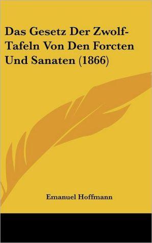 Das Gesetz Der Zwolf-Tafeln Von Den Forcten Und Sanaten (1866) - Emanuel Hoffmann