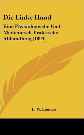 Die Linke Hand: Eine Physiologische Und Medicinisch-Praktische Abhandlung (1893)