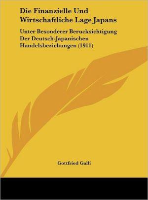 Die Finanzielle Und Wirtschaftliche Lage Japans: Unter Besonderer Berucksichtigung Der Deutsch-Japanischen Handelsbeziehungen (1911) - Gottfried Galli