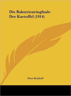 Die Bakterienringfaule Der Kartoffel (1914) - Peter Kotthoff