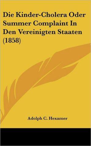 Die Kinder-Cholera Oder Summer Complaint In Den Vereinigten Staaten (1858) - Adolph C. Hexamer