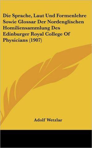 Die Sprache, Laut Und Formenlehre Sowie Glossar Der Nordenglischen Homiliensammlung Des Edinburger Royal College Of Physicians (1907)