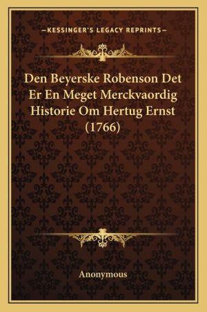 Den Beyerske Robenson Det Er En Meget Merckvaordig Historie Om Hertug Ernst (1766)
