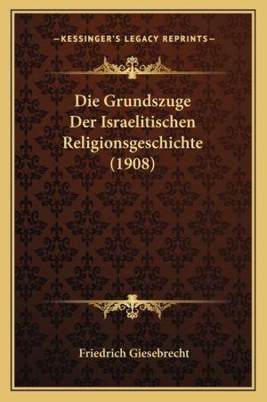 Die Grundszuge Der Israelitischen Religionsgeschichte (1908)