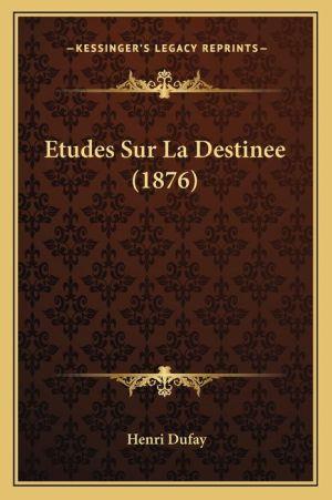 Etudes Sur La Destinee (1876)