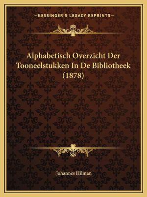 Alphabetisch Overzicht Der Tooneelstukken in de Bibliotheek (1878)