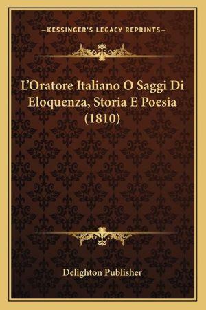 L'Oratore Italiano O Saggi Di Eloquenza, Storia E Poesia (1810) - Delighton Publisher