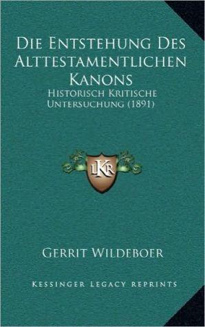 Die Entstehung Des Alttestamentlichen Kanons: Historisch Kritische Untersuchung (1891) - Gerrit Wildeboer