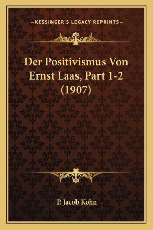 Der Positivismus Von Ernst Laas, Part 1-2 (1907)