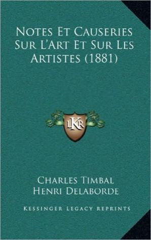 Notes Et Causeries Sur L'Art Et Sur Les Artistes (1881) - Charles Timbal, Henri Delaborde