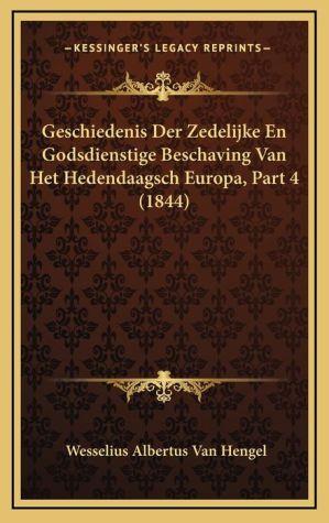 Geschiedenis Der Zedelijke En Godsdienstige Beschaving Van Het Hedendaagsch Europa, Part 4 (1844) - Wesselius Albertus Van Hengel