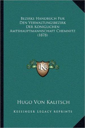 Bezirks Handbuch Fur Den Verwaltungsbezirk Der Koniglichen Amtshauptmannschaft Chemnitz (1878)