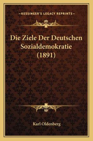Die Ziele Der Deutschen Sozialdemokratie (1891)