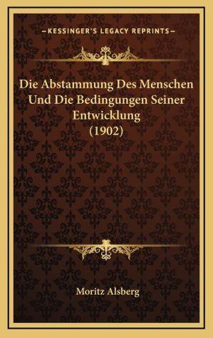 Die Abstammung Des Menschen Und Die Bedingungen Seiner Entwicklung (1902)