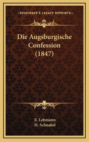 Die Augsburgische Confession (1847) - E. Lehmann, H. Schnabel