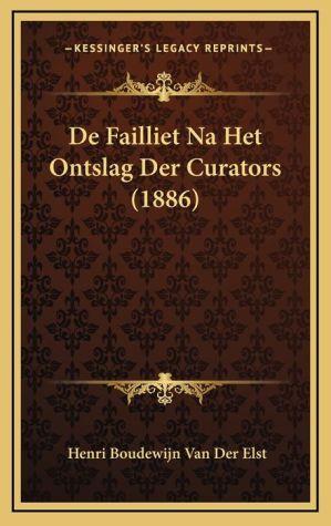 De Failliet Na Het Ontslag Der Curators (1886) - Henri Boudewijn Van Der Elst