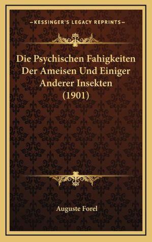 Die Psychischen Fahigkeiten Der Ameisen Und Einiger Anderer Insekten (1901)