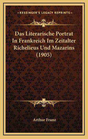Das Literarische Portrat In Frankreich Im Zeitalter Richelieus Und Mazarins (1905)