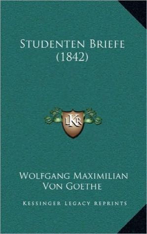 Studenten Briefe (1842) - Wolfgang Maximilian Von Goethe
