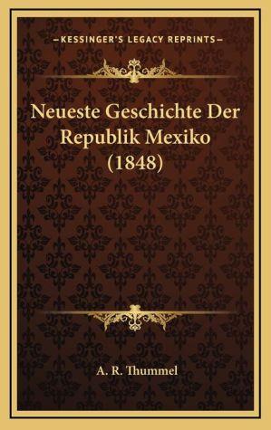 Neueste Geschichte Der Republik Mexiko (1848)