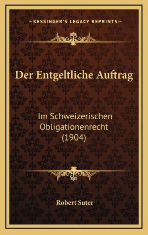 Der Entgeltliche Auftrag: Im Schweizerischen Obligationenrecht (1904)