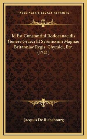 Id Est Constantini Rodocanacidis Genere Graeci Et Serenissimi Magnae Britanniae Regis, Chymici, Etc. (1721)
