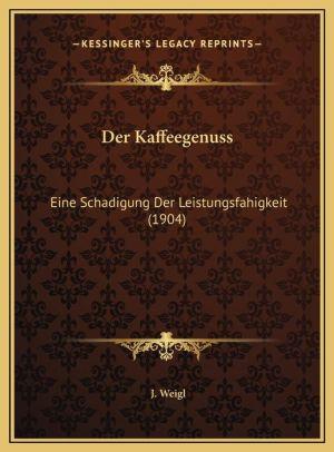 Der Kaffeegenuss: Eine Schadigung Der Leistungsfahigkeit (1904)