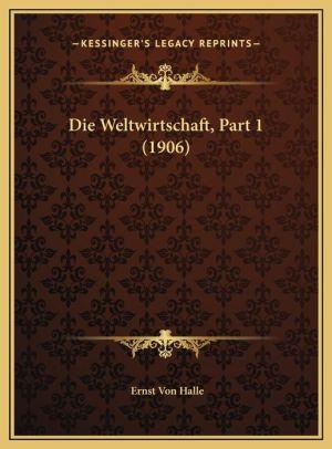 Die Weltwirtschaft, Part 1 (1906) - Ernst Von Halle (Editor)
