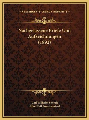 Nachgelassene Briefe Und Aufzeichnungen (1892) - Carl Wilhelm Scheele, Adolf Erik Nordenskiold (Editor)