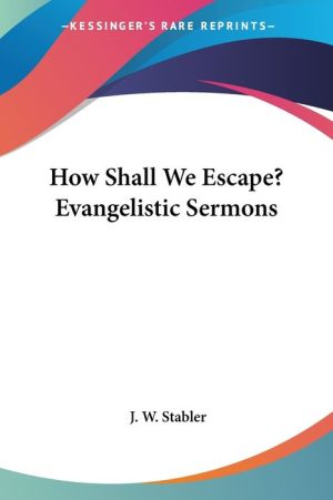 How Shall We Escape? Evangelistic Sermons - J.W. Stabler (Editor)