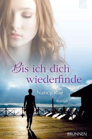 Bis ich dich wiederfinde: Roman - Nancy Rue