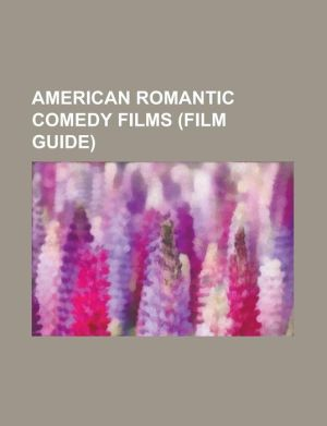 American Romantic Comedy Films (Film Guide): Breakfast at Tiffany's, When Harry Met Sally, the Wedding Planner, Beautiful Girls, Chasing Amy