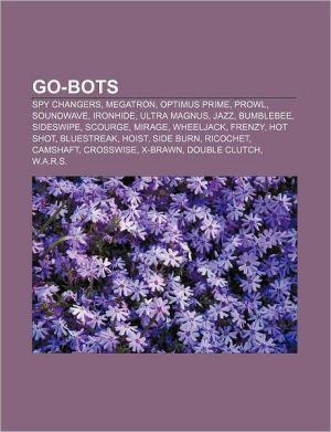 Go-Bots: Spy Changers, Megatron, Optimus Prime, Prowl, Soundwave, Ironhide, Ultra Magnus, Jazz, Bumblebee, Sideswipe, Scourge, Mirage