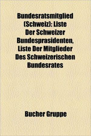 Bundesratsmitglied (Schweiz) - B Cher Gruppe (Editor)