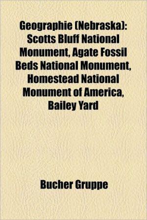 Geographie (Nebraska): Fluss in Nebraska, National Historic Landmark (Nebraska), Ort in Nebraska, See in Nebraska, Lincoln - Bucher Gruppe (Editor)